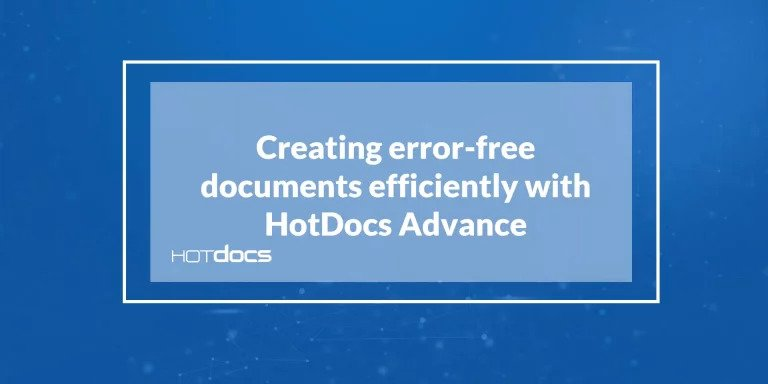 Creating error-free documents with HotDocs Advance
